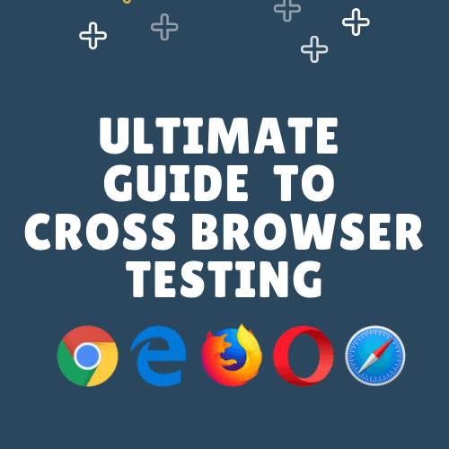 Cross Browser Testing :Ultimate Guide in 2019 1