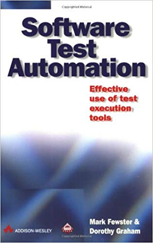 Software Test Automation Effective Use of Test Execution Tools