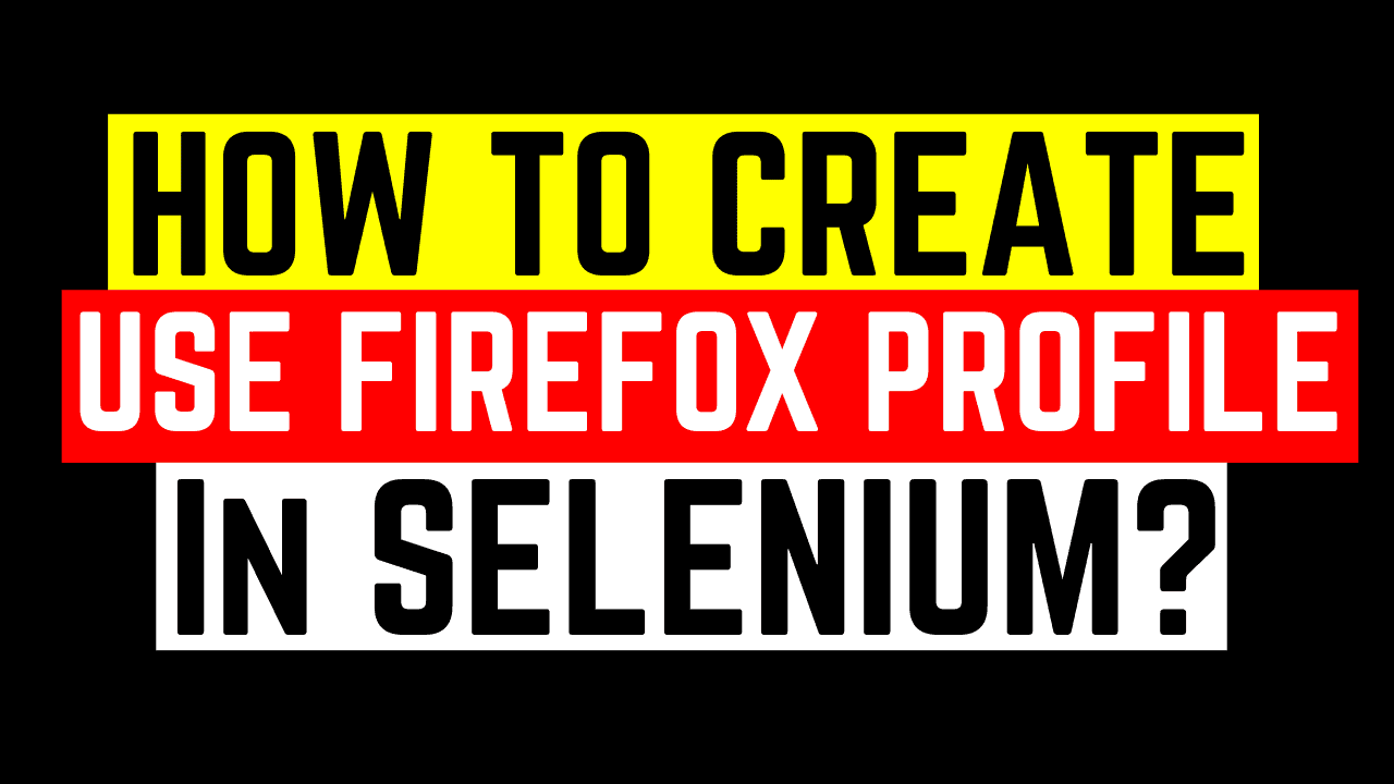 Firefox Profile in Selenium - How to Create & Use Firefox Profile in Selenium?