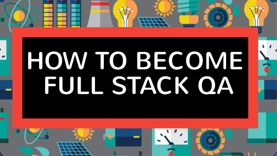 How to Become Full Stack QA (Step by Step)-min
