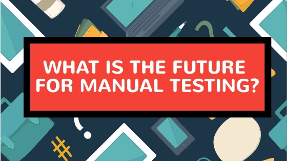 What Is the Future for Manual Testing in 20201