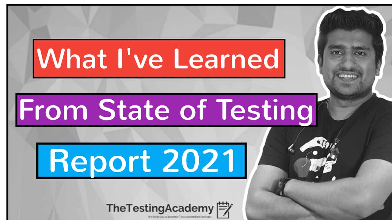 What I've Learned From the State of Testing Report 2021